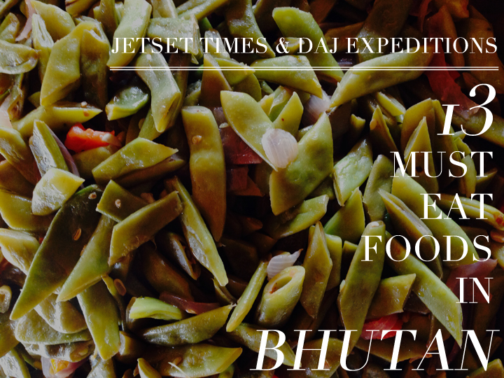 JST DAJ Expeditions 13 Must-Eat Foods in Bhutan
